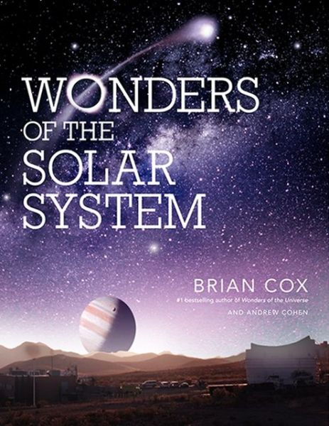 Free real book downloads Wonders of the Solar System 9780062293459 DJVU PDB PDF by Brian Cox, Andrew Cohen