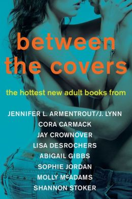 Between the Covers Sampler: Excerpts from The Hottest New Adult Books from Jennifer L. Armentrout/J. Lynn, Cora Carmack, Abigail Gibbs, Sophie Jordan, Molly McAdams, and Shannon Stoker