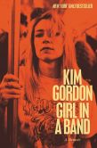 Book Cover Image. Title: Girl in a Band:  A Memoir, Author: Kim Gordon