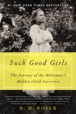 Book Cover Image. Title: Such Good Girls:  The Journey of the Holocaust's Hidden Child Survivors, Author: R. D. Rosen