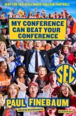 Book Cover Image. Title: My Conference Can Beat Your Conference:  Why the SEC Still Rules College Football, Author: Paul Finebaum