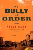 Book Cover Image. Title: The Bully of Order:  A Novel, Author: Brian Hart