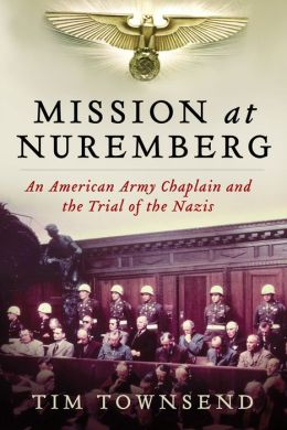 Townsend – Mission at Nuremberg: An American Army Chaplain and the Trial of the Nazis