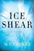 Book Cover Image. Title: Ice Shear:  A Novel, Author: M. P. Cooley