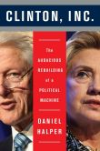Book Cover Image. Title: Clinton, Inc.:  The Audacious Rebuilding of a Political Machine, Author: Daniel Halper