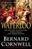 Book Cover Image. Title: Waterloo:  The History of Four Days, Three Armies and Three Battles, Author: Bernard Cornwell