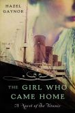 Book Cover Image. Title: The Girl Who Came Home:  A Novel of the Titanic, Author: Hazel Gaynor
