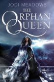 Book Cover Image. Title: The Orphan Queen, Author: Jodi Meadows