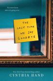 Book Cover Image. Title: The Last Time We Say Goodbye, Author: Cynthia Hand