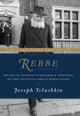 Book Cover Image. Title: Rebbe:  The Life and Teachings of Menachem M. Schneerson, the Most Influential Rabbi in Modern History, Author: Joseph Telushkin