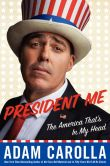 Book Cover Image. Title: President Me:  The America That's In My Head, Author: Adam Carolla