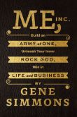 Book Cover Image. Title: Me, Inc.:  Build an Army of One, Unleash Your Inner Rock God, Win in Life and Business, Author: Gene Simmons