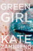 Book Cover Image. Title: Green Girl:  A Novel, Author: Kate Zambreno