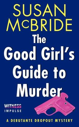 The Good Girl's Guide to Murder (Debutante Dropout Series #2)