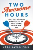 Book Cover Image. Title: Two Awesome Hours:  Science-Based Strategies to Harness Your Best Time and Get Your Most Important Work Done, Author: Josh Davis