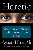 Book Cover Image. Title: Heretic:  Why Islam Needs a Reformation Now, Author: Ayaan Hirsi Ali