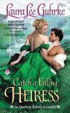 Book Cover Image. Title: Catch a Falling Heiress:  An American Heiress in London, Author: Laura Lee Guhrke