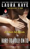 Book Cover Image. Title: Hard to Hold On To:  A Hard Ink Novella, Author: Laura Kaye
