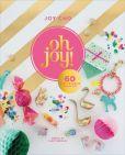 Book Cover Image. Title: Oh Joy!:  60 Ways to Create & Give Joy, Author: Joy Cho