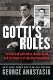 Book Cover Image. Title: Gotti's Rules:  The Story of John Alite, Junior Gotti, and the Demise of the American Mafia, Author: George Anastasia