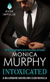 Book Cover Image. Title: Intoxicated:  A Billionaire Bachelors Club Novella, Author: Monica Murphy