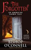 Book Cover Image. Title: The Forgotten:  An American Faerie Tale, Author: Bishop O'Connell