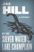 Book Cover Image. Title: By the Silver Water of Lake Champlain, Author: Joe Hill