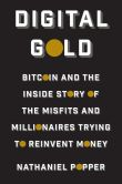 Book Cover Image. Title: Digital Gold:  Bitcoin and the Inside Story of the Misfits and Millionaires Trying to Reinvent Money, Author: Nathaniel Popper