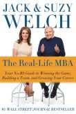 Book Cover Image. Title: The Real-Life MBA:  Your No-BS Guide to Winning the Game, Building a Team, and Growing Your Career, Author: Jack Welch