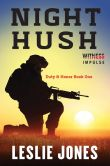 Book Cover Image. Title: Night Hush:  Duty & Honor Book One, Author: Leslie Jones
