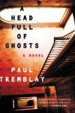 Book Cover Image. Title: A Head Full of Ghosts:  A Novel, Author: Paul Tremblay
