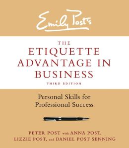 The Etiquette Advantage in Business, Third Edition: Personal Skills for Professional Success