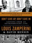 Book Cover Image. Title: Don't Give Up, Don't Give In:  Lessons from an Extraordinary Life, Author: Louis Zamperini