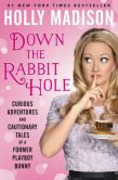 Book Cover Image. Title: Down the Rabbit Hole:  Curious Adventures and Cautionary Tales of a Former Playboy Bunny, Author: Holly Madison
