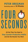 Book Cover Image. Title: Four Seconds:  All the Time You Need to Stop Counter-Productive Habits and Get the Results You Want, Author: Peter Bregman