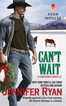 Can't Wait: (Originally appeared in the e-book anthology ALL I WANT FOR CHRISTMAS IS A COWBOY)