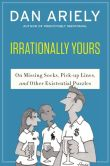 Book Cover Image. Title: Irrationally Yours:  On Missing Socks, Pickup Lines, and Other Existential Puzzles, Author: Dan Ariely