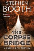 Book Cover Image. Title: The Corpse Bridge (Ben Cooper and Diane Fry Series #14), Author: Stephen Booth