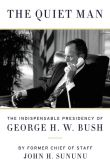 Book Cover Image. Title: The Quiet Man:  The Indispensable Presidency of George H.W. Bush, Author: John H. Sununu