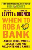 Book Cover Image. Title: When to Rob a Bank:  ...And 131 More Warped Suggestions and Well-Intended Rants, Author: Steven D. Levitt