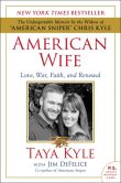 Book Cover Image. Title: American Wife:  A Memoir of Love, War, Faith, and Renewal, Author: Taya Kyle