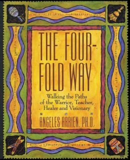 Four-Fold Way: Walking the Paths of the Warrior, Teacher, Healer, and Visionary
