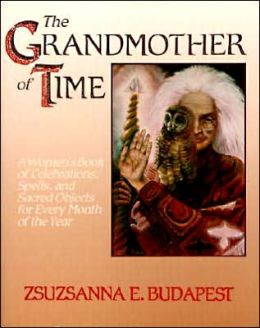 Grandmother of Time: A Woman's Book of Celebrations, Spells, and Sacred Objects for Every Month of the Year