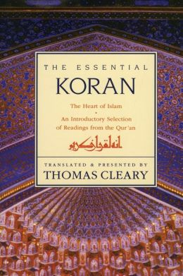 Essential Koran: The Heart of Islam: An Introductory Selection of Readings from the Qur'an