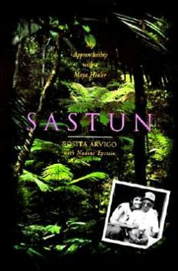 Sastun: One Woman's Apprenticeship with a Maya Healer