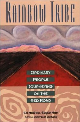 Rainbow Tribe: Ordinary People Journeying on the Red Road