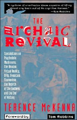 Archaic Revival: Speculations on Psychedelic Mushrooms, the Amazon, Virtual Reality, UFOs, Evolut