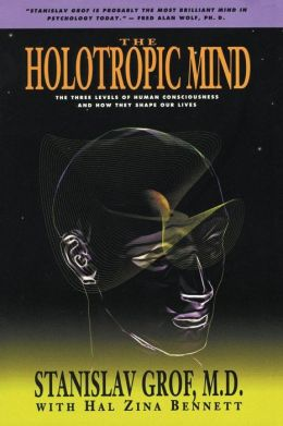 Holotropic Mind: The Three Levels of Human Consciousness and How They Shape Our Lives