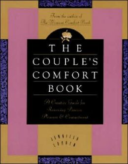 Couple's Comfort Book: Creative Guide for Renewing Passion, Pleasure, and Commitment, A