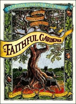 Faithful Gardener: A Wise Tale about That Which Can Never Die